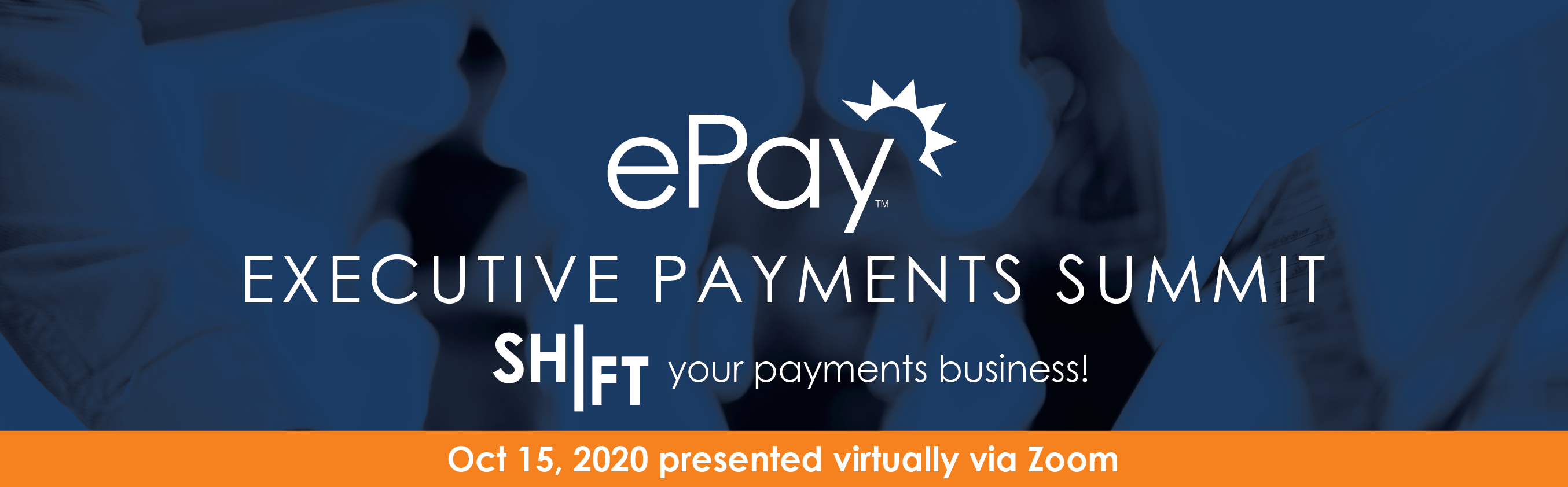 EXECUTIVE PAYMENTS SUMMIT 2020 AGENDASHIFT Your Payments Business! Virtual Via Zoom – October 15